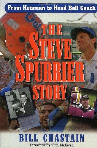 The Steve Spurrier Story: From Heisman to Head Ballcoach: Chastian, Bill;McEwen, Tom