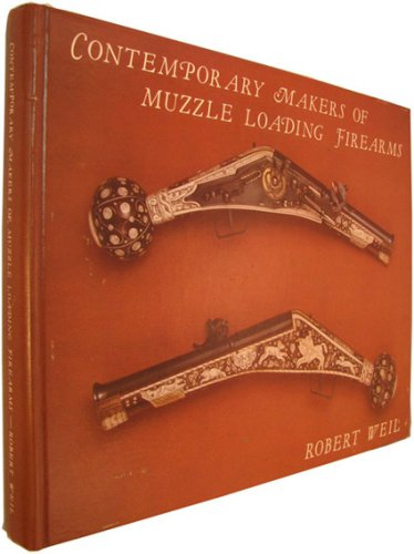Contemporary Makers of Muzzle Loading Firearms: Weil, Robert