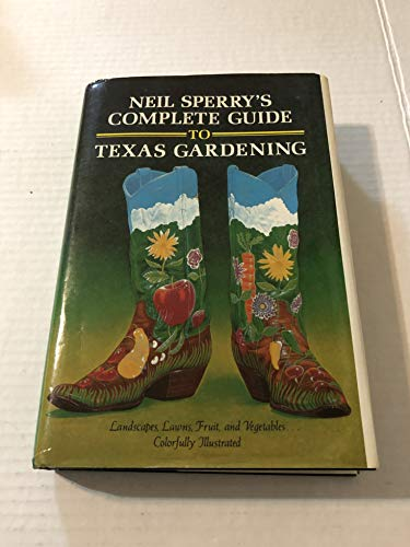 Neil Sperry's Complete Guide to Texas Gardening: Sperry, Neil