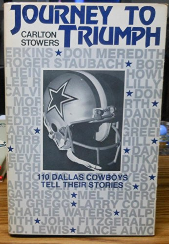 JOURNEY TO TRIUMPH:: 110 DALLAS COWBOYS TELL THEIR STORIES: Stowers, Carlton