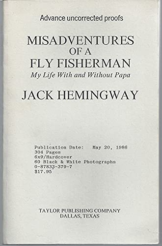 Misadventures of a Fly Fisherman : My Life with and Without Papa: Hemingway, Jack