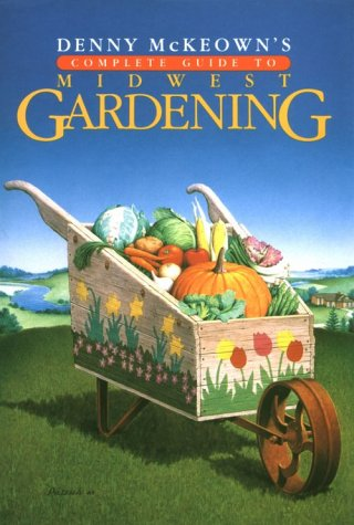 9780878333820: Denny McKeown's Complete Guide to Midwest Gardening
