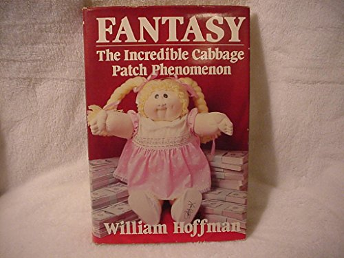 Fantasy: The Incredible Cabbage Patch Phenomenon: Hoffman, William