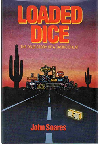 Loaded Dice - The True Story of a Casino Cheat: Soares, John