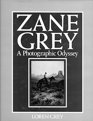 ZANE GREY'S PHOTOGRAPHIC ODYSSEY: GREY LOREN