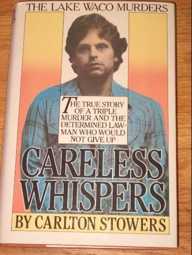 CARELESS WHISPERS The True Story of a Triple Murder and the Determined Law-Man Who Would Not Give ...