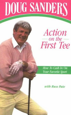 Doug Sanders': Action on the First Tee : How to Cash in on Your Favorite Sport: Doug Sanders