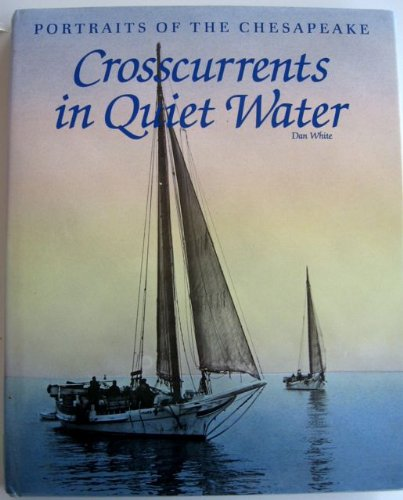 CROSSCURRENTS IN QUIET WATER: PORTRAITS OF THE CHESAPEAKE: White, Dan