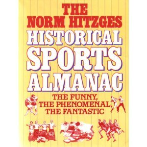 The Norm Hitzges Historical Sports Almanac: The Funny, the Phenomenal, the Fantastic: Hitzges, Norm