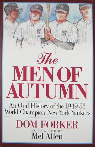 The Men of Autumn: An Oral History of the 1949-53 World Champion New York Yankees: Dom Forker