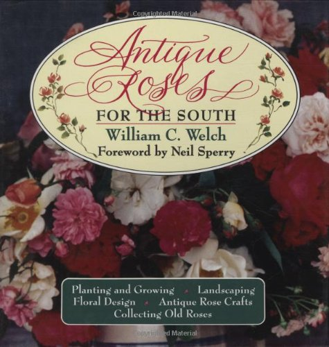 Antique Roses for the South: Welch, William C.