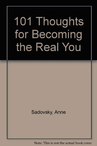 101 Thoughts for Becoming the Real You: Anne Sadovsky; Elexis Rice