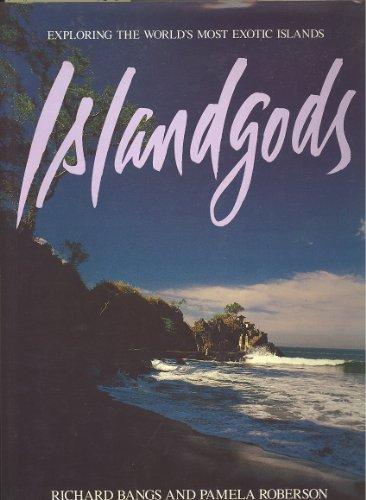 Island Gods (Islandgods): Exploring the World's Most Exotic Islands (SIGNED): Bangs, Richard; ...