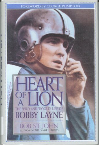 Heart of a Lion : The Wild and Woolly Life of Bobby Layne