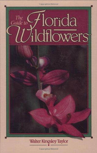 The Guide to Florida Wildflowers: Taylor, Walter Kingsley