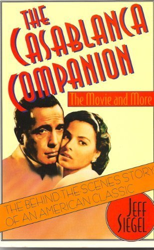 The Casablanca Companion: The Movie and More: Jeff Siegel