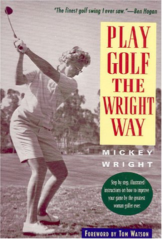 Play Golf the Wright Way: Mickey Wright