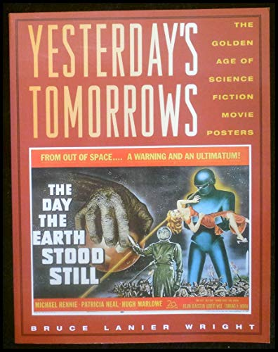 Yesterday's Tomorrows: The Golden Age of the Science Fiction Movie Posters, 1950-1964: Wright,...