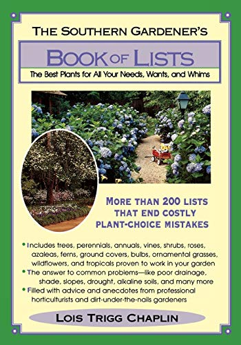 The Southern Gardener's Book of Lists: The Best Plants for All Your Needs, Wants, and Whims (9780878338443) by Lois Trigg Chaplin