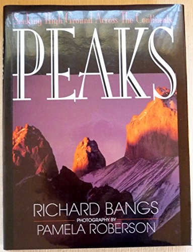 PEAKS: SEEKING HIGH GROUND ACROSS THE CONTINENTS. (INSCRIBED BY AUTHOR): Bangs, Richard