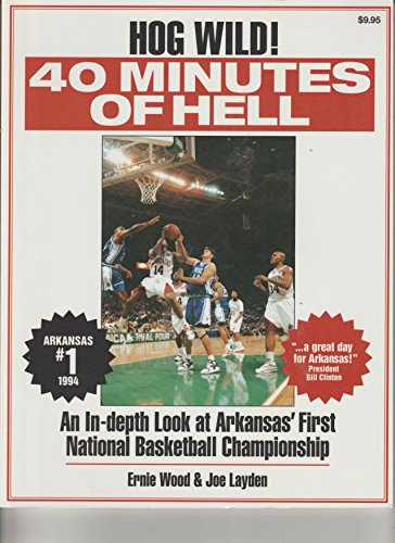 9780878338719: 40 Minutes of Hell: Arkansas' First National Basketball Championship