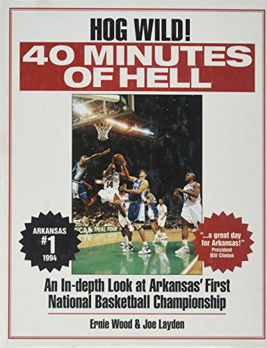 9780878338726: 40 Minutes of Hell: A Celebration of the 1994 Razorbacks : Arkansas' First National Basketball Championship