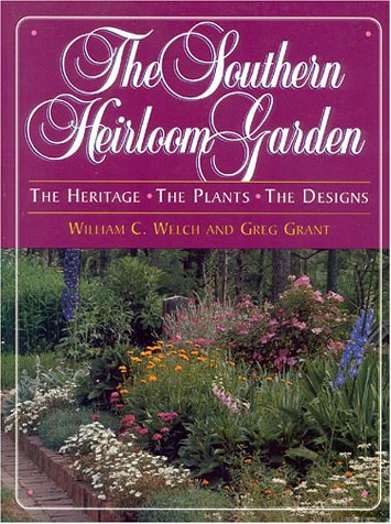 The Southern Heirloom Garden: William C. Welch; Greg Grant