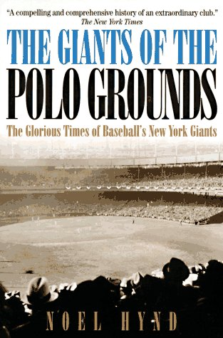 The Giants of the Polo Grounds: The Glorious Times of Baseball's New York Giants: Hynd, Noel