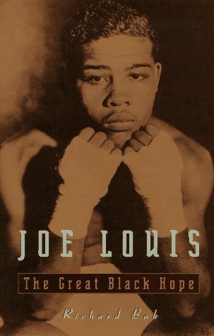 Joe Louis: The Great Black Hope: Bak, Richard
