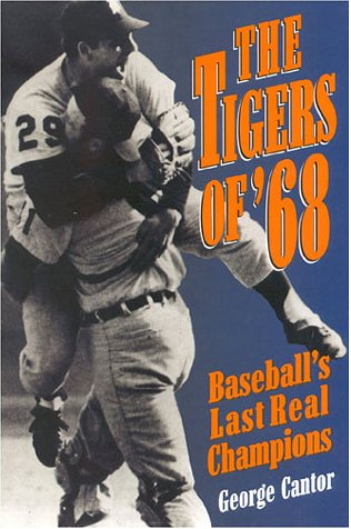 9780878339280: The Tigers of '68: Baseball's Last Real Champions (Honoring a Detroit Legend)