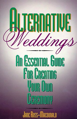 9780878339778: Alternative Weddings: An Essential Guide for Creating Your Own Ceremony