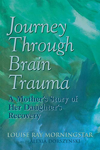 Journey Through Brain Trauma: A Mother's Story of Her Daughter's Recovery: Morningstar, ...