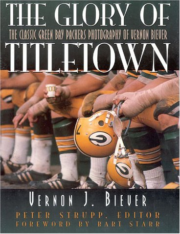 9780878339907: The Glory of Titletown: The Classic Green Bay Packers Photography of Vernon Biever
