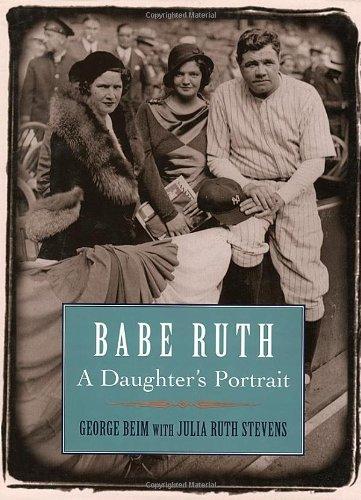 Babe Ruth: A Daughter's Portrait: Beim, George;Stevens, Julia