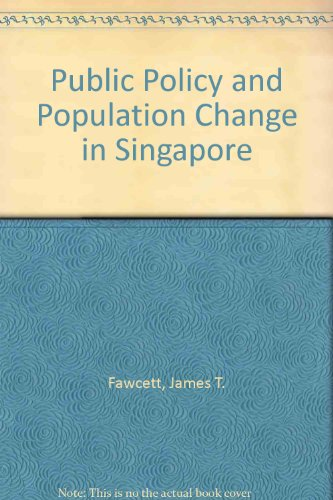 Public Policy and Population Change in Singapore: Fawcett, James T.,