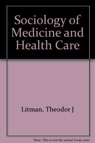 Sociology of Medicine and Health Care: Theodor J Litman