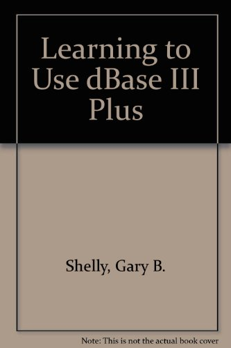 9780878353446: Learning to Use dBase III Plus (The Shelly and Cashman series)