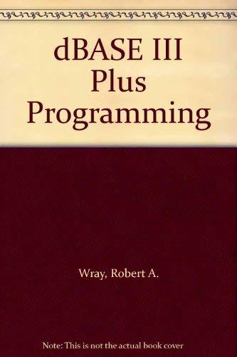 9780878354788: dBASE III Plus Programming