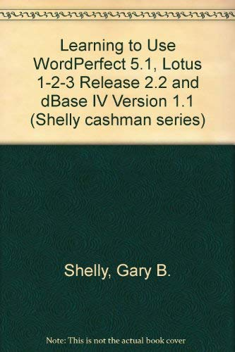 9780878357833: Learning to Use Microcomputer Applications: Wordperfect 5.1, Lotus 1-2-3 Release 2.2, dBASE IV Version 1.1 (Shelly Cashman Series)