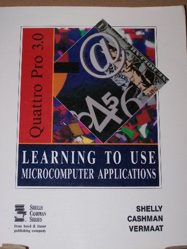 9780878358199: Learning to Use Microcomputer Applications: Quattro Pro 3.0 (Shelly Cashman Series)