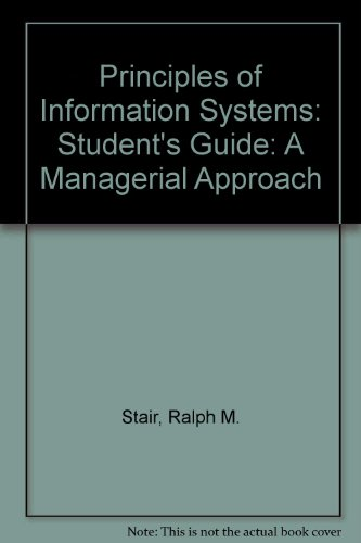 Principles of Information Systems: Student's Guide: A Managerial Approach: Stair, Ralph M.