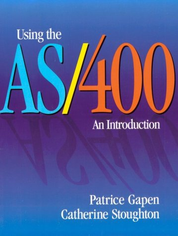 Using the AS/400: An Introduction: Patrice Gapen; Catherine Stoughton