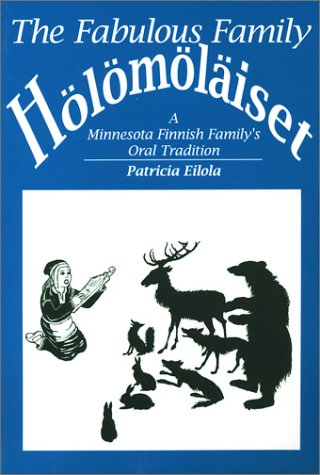 The Fabulous Family Holomolaiset (a Minnesota Finnish Family's Oral Tradition)
