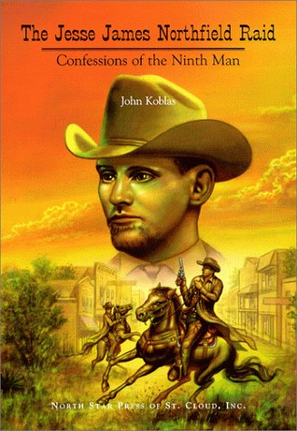 The Jessie James Northfield Raid: Confessions of the Ninth Man (9780878391240) by Koblas, John J.