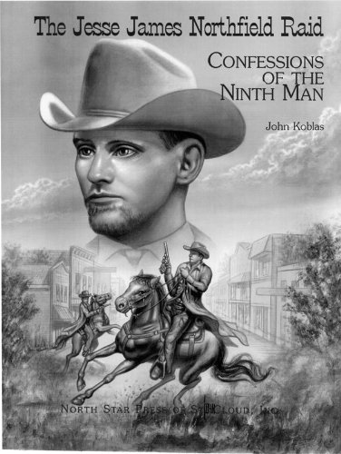 The Jesse James Northfield Raid : Confessions of the Ninth Man: John Koblas
