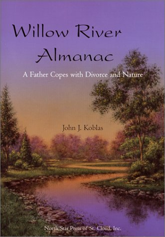 Willow River Almanac: A Father Copes With Divorce and Nature (Outdoor Essays & Reflections) (9780878391516) by Koblas, John J.
