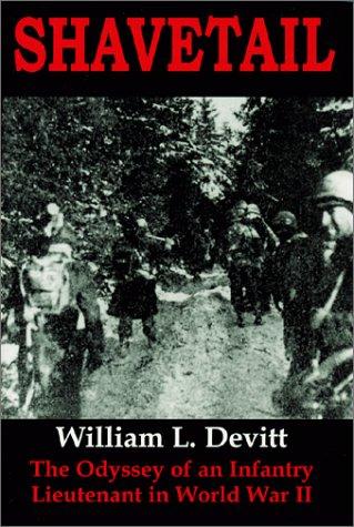 Shavetail : The Odyssey of an Infantry Lieutenant in World War II {FIRST EDITION}: Devitt, William ...