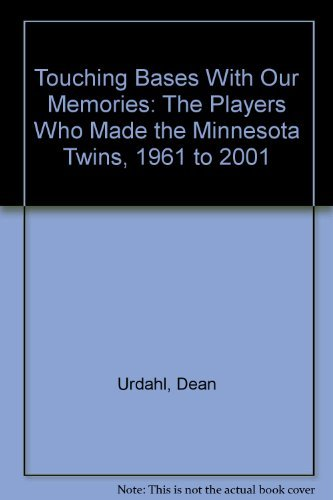 Touching Bases with Our Memories : The Players Who Made the Minnesota Twins, 1961 to 2001: Urdahl, ...