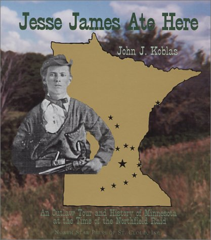 9780878391691: Jesse James Ate Here: An Outlaw Tour and History of Minnesota at the Time of the Northfield Raid