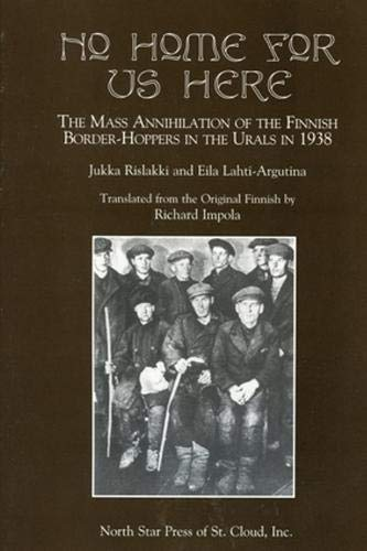 9780878391769: No Home for Us Here: The Mass Annihilaton of the Finnish Border-Hoppers in the Urals in 1938